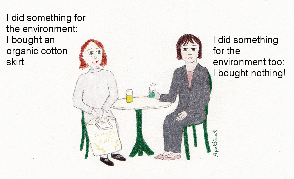 drawing of two women in a café. One says: I did something for the environment: I bought an organic cotton skirt. The other one answers : I did something for the environment too: I bought nothing!