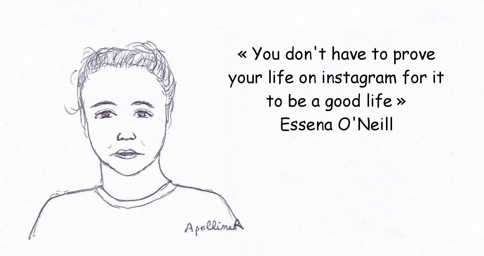 drawing with a quote by Essena O'Neill: You don't have to prove your life on instagram for it to be a good life